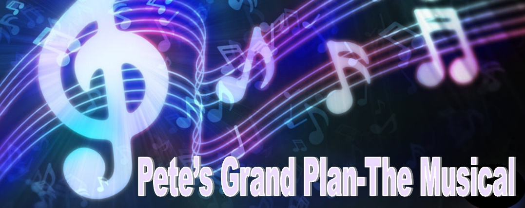Pete's Grand Plan - The Musical